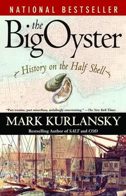 The Big Oyster: History on the Half Shell - Kurlansky, Mark