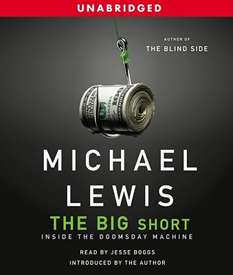 The Big Short: Inside the Doomsday Machine - Lewis, Michael, and Boggs, Jesse (Read by)