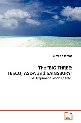 The Big Three: Tesco, Asda and Sainsbury - Okoebor, Alfred