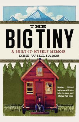 The Big Tiny: A Built-It-Myself Memoir - Williams, Dee