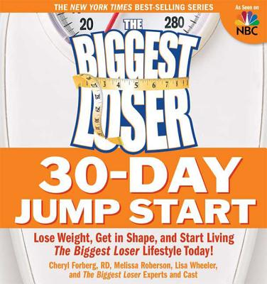 The Biggest Loser 30-Day Jump Start: Lose Weight, Get in Shape, and Start Living the Biggest Loser Lifestyle Today! - Forberg, Cheryl, R.D., and Roberson, Melissa, and Wheeler, Lisa