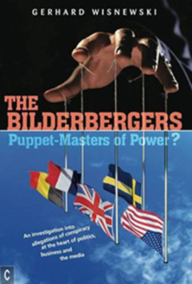 The Bilderbergers - Puppet-Masters of Power?: An Investigation into Claims of Conspiracy at the Heart of Politics, Business and the Media - Wisnewski, Gerhard, and Collis, Johanna (Translated by)