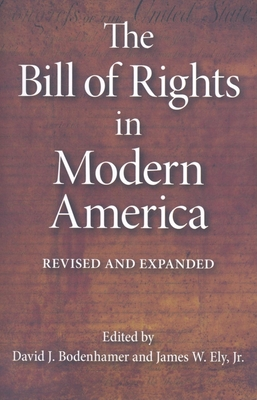 The Bill of Rights in Modern America: Revised and Expanded - Bodenhamer, David J (Editor), and Ely, James W, Professor (Editor)