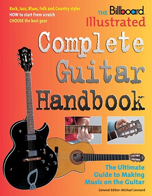 The Billboard Illustrated Complete Guitar Handbook - Leonard, Michael, MD (Editor), and Lee, Albert (Foreword by), and Martin, Juan, Professor (Foreword by)