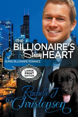 The Billionaire's Stray Heart: Large Print Edition - Christensen, Rachelle J