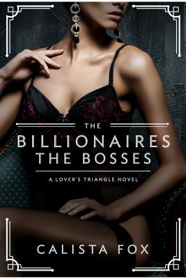The Billionaires: The Bosses: A Lovers' Triangle Novel - Fox, Calista