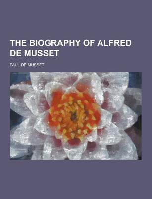 The Biography of Alfred de Musset - De Musset, Paul
