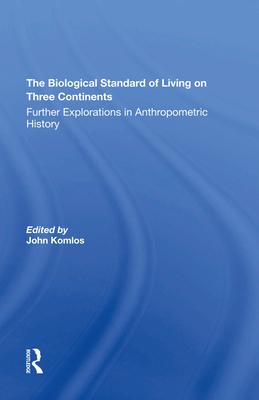 The Biological Standard Of Living On Three Continents: Further Explorations In Anthropometric History - Komlos, John