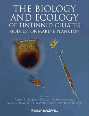 The Biology and Ecology of Tintinnid Ciliates: Models for Marine Plankton - Dolan, John R. (Editor), and Montagnes, David J. S. (Editor), and Agatha, Sabine (Editor)