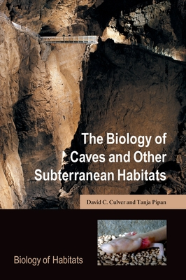 The Biology of Caves and Other Subterranean Habitats - Culver, David C, Professor, and Pipan, Tanja