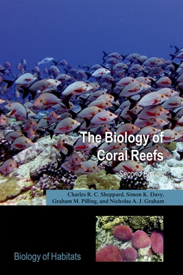 The Biology of Coral Reefs - Sheppard, Charles R.C., and Davy, Simone, and Pilling, Graham M.