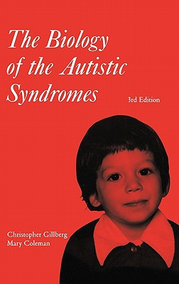 The Biology of the Autistic Syndromes - Gillberg, Christopher, and Coleman, Mary