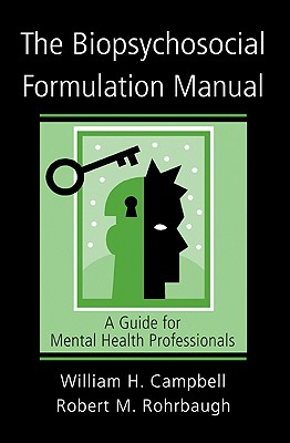 The Biopsychosocial Formulation Manual: A Guide for Mental Health Professionals - Campbell, William H, and Rohrbaugh, Robert M