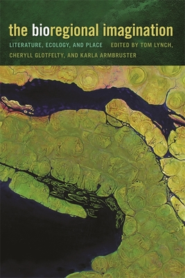 The Bioregional Imagination: Literature, Ecology, and Place - Milne, Anne (Contributions by), and Welling, Bart (Contributions by), and Wriglesworth, Chad (Contributions by)