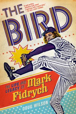 The Bird: The Life and Legacy of Mark Fidrych - Wilson, Doug