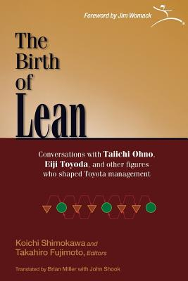The Birth of Lean: 1.0 1.0: Conversations with Taiichi Ohno, Eiji Toyoda, and Other Figures Who Shaped Toyota Management - Shimokawa, Koichi (Editor), and Fujimoto, Takahiro (Editor), and Miller, Brian (Translated by)