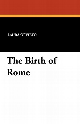 The Birth of Rome - Orvieto, Laura, and Oberholtzer, Beatrice Cerboni (Translated by)