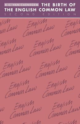 The Birth of the English Common Law - Van Caenegem, R C, and Caenegem, R C Van