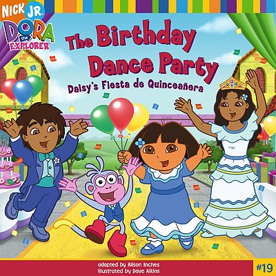 The Birthday Dance Party: Daisy's Fiesta de Quinceanera - Aikins, Dave (Illustrator), and Inches, Alison (Adapted by)