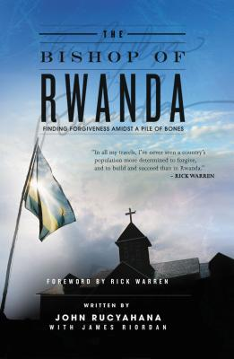 The Bishop of Rwanda - Rucyahana, John, and Riordan