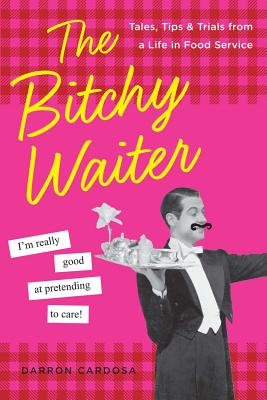 The Bitchy Waiter: Tales, Tips & Trials from a Life in Food Service - Cardosa, Darron