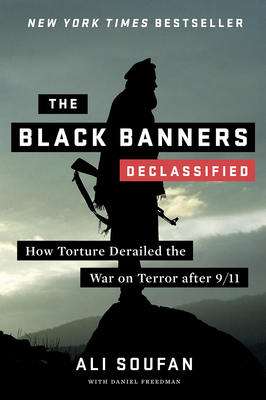 The Black Banners (Declassified): How Torture Derailed the War on Terror After 9/11 - Soufan, Ali, and Freedman, Daniel