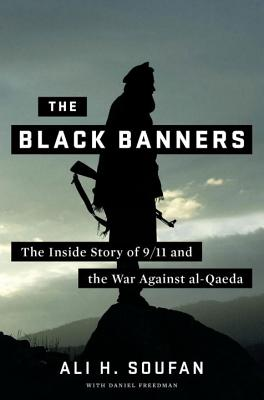 The Black Banners: The Inside Story of 9/11 and the War Against Al-Qaeda - Soufan, Ali, and Freedman, Daniel