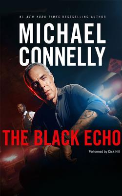 The Black Echo - Connelly, Michael, and Hill, Dick (Read by)