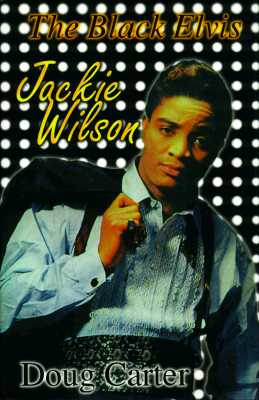 The Black Elvis: Jackie Wilson... - Carter, Doug (Foreword by)