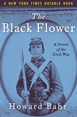 The Black Flower: A Novel of the Civil War - Bahr, Howard