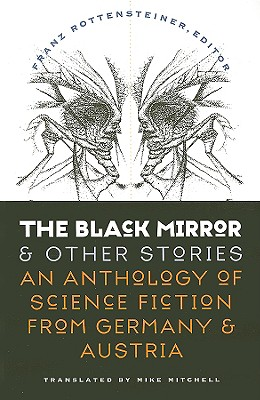 The Black Mirror and Other Stories: An Anthology of Science Fiction from Germany & Austria - Rottensteiner, Franz (Editor)