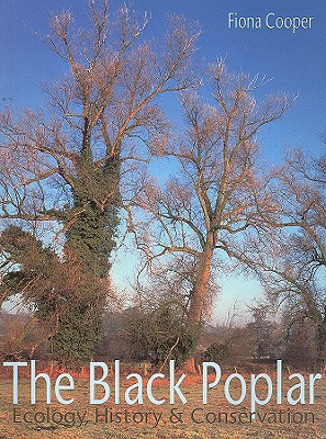 The Black Poplar: Ecology, History and Conservation - Cooper, Fiona
