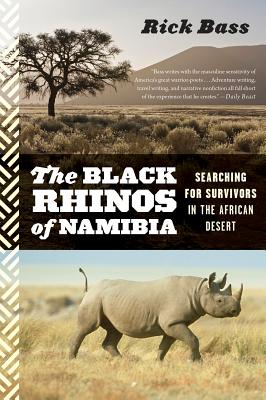 The Black Rhinos of Namibia: Searching for Survivors in the African Desert - Bass, Rick