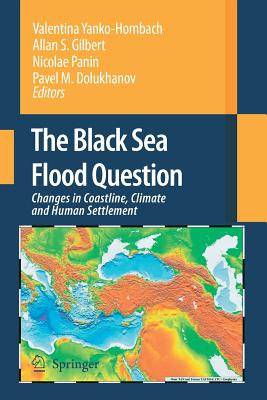 The Black Sea Flood Question: Changes in Coastline, Climate and Human Settlement - Yanko-Hombach, Valentina (Editor), and Gilbert, Allan S (Editor), and Panin, Nicolae (Editor)