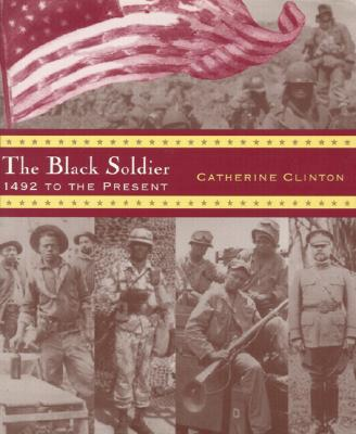 The Black Soldier: 1492 to the Present - Clinton, Catherine, Professor
