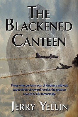The Blackened Canteen - Yellin, Jerry, and 1stworld Publishing (Creator), and 1stworld Library (Editor)