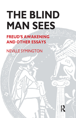 The Blind Man Sees: Freud's Awakening and Other Essays - Symington, Neville