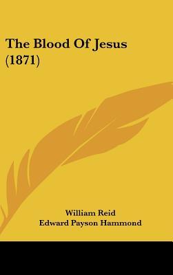 The Blood of Jesus (1871) - Reid, William, and Hammond, Edward Payson (Editor)