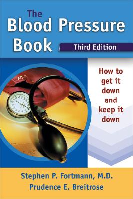 The Blood Pressure Book: How to Get It Down and Keep It Down - Fortmann, Stephen P, M.D., and Breitrose, Prudence E