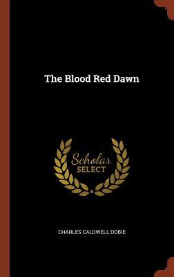 The Blood Red Dawn - Dobie, Charles Caldwell