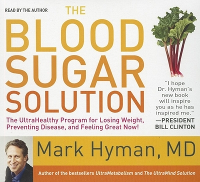 The Blood Sugar Solution: The Ultrahealthy Program for Losing Weight, Preventing Disease, and Feeling Great Now! - Hyman, Mark