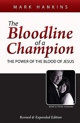 The Bloodline of a Champion: The Power of the Blood of Jesus - Hankins, Mark