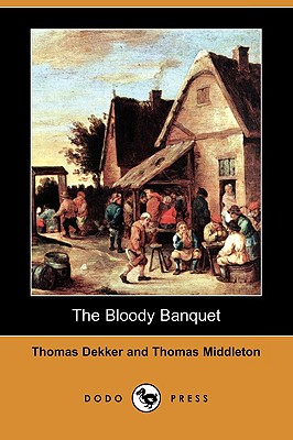 The Bloody Banquet (Dodo Press) - Dekker, Thomas, and Middleton, Thomas, Professor