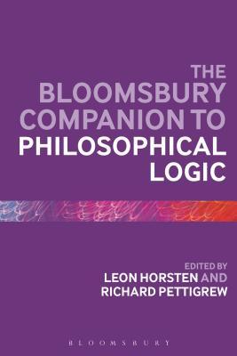 The Bloomsbury Companion to Philosophical Logic - Horsten, Leon (Editor), and Pettigrew, Richard (Editor)