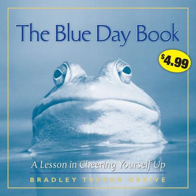 The Blue Day Book: A Lesson in Cheering Yourself Up - Greive, Bradley Trevor