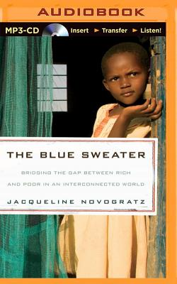 The Blue Sweater: Bridging the Gap Between Rich and Poor in an Interconnected World - Novogratz, Jacqueline (Read by)