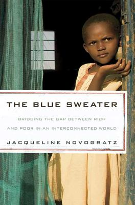 The Blue Sweater: Bridging the Gap Between Rich and Poor in an Interconnected World - Novogratz, Jacqueline