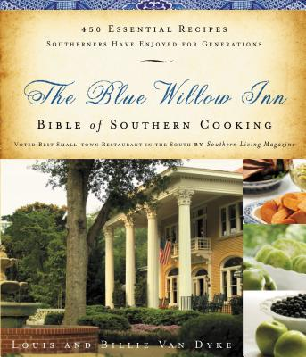 The Blue Willow Inn Bible of Southern Cooking - Van Dyke, Louis