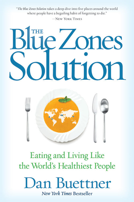 The Blue Zones Solution: Eating and Living Like the World's Healthiest People - Buettner, Dan