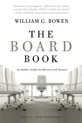 The Board Book: An Insider's Guide for Directors and Trustees - Bowen, William G